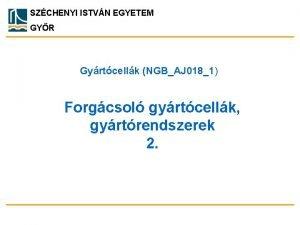 SZCHENYI ISTVN EGYETEM GYR Gyrtcellk NGBAJ 0181 Forgcsol