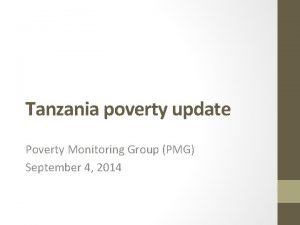 Tanzania poverty update Poverty Monitoring Group PMG September