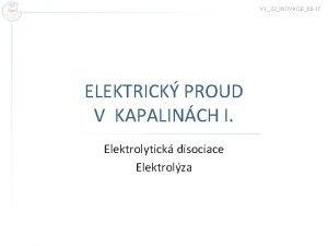 VY32INOVACE08 17 ELEKTRICK PROUD V KAPALINCH I Elektrolytick