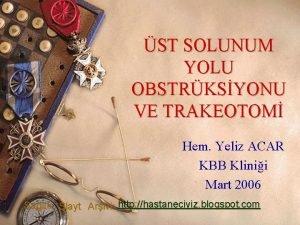 ST SOLUNUM YOLU OBSTRKSYONU VE TRAKEOTOM Hem Yeliz