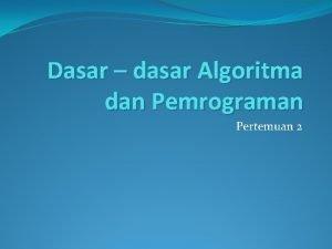 Dasar dasar Algoritma dan Pemrograman Pertemuan 2 Struktur