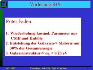 Vorlesung 89 Roter Faden 1 Wiederholung kosmol Parameter