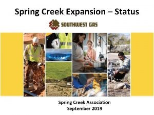 Spring Creek Expansion Status Spring Creek Association September