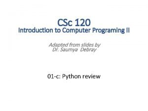 CSc 120 Introduction to Computer Programing II Adapted