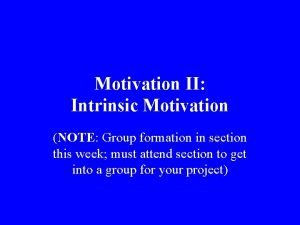 Motivation II Intrinsic Motivation NOTE Group formation in