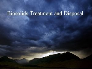 Biosolids Treatment and Disposal Types of Biosolids Primary