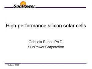 High performance silicon solar cells Gabriela Bunea Ph