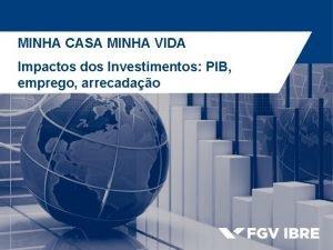 MINHA CASA MINHA VIDA Impactos dos Investimentos PIB