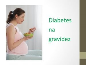 Diabetes na gravidez Diabetes gestacional 1 O que
