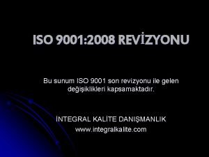 ISO 9001 2008 REVZYONU Bu sunum ISO 9001