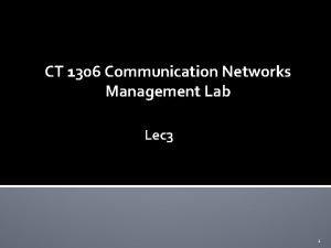CT 1306 Communication Networks Management Lab Lec 3
