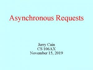 Asynchronous Requests Jerry Cain CS 106 AX November