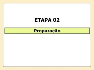 ETAPA 02 Preparao A segunda etapa constituda por