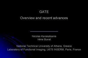 GATE Overview and recent advances Nicolas Karakatsanis Irne
