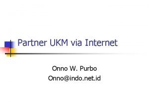 Partner UKM via Internet Onno W Purbo Onnoindo