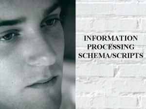 INFORMATION PROCESSING SCHEMASCRIPTS 1 Abstract Or Generic Knowledge