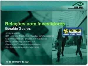 Relaes com Investidores Geraldo Soares Vicepresidente IBRI Instituto