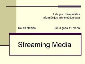 Latvijas Universittes Informcijas tehnoloijas daa Reinis Nartis 2003