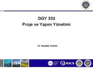 GGY 332 Proje ve Yapm Ynetimi Dr Mustafa