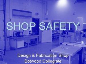 SHOP SAFETY Design Fabrication Shop Botwood Collegiate Three