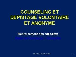 COUNSELING ET DEPISTAGE VOLONTAIRE ET ANONYME Renforcement des