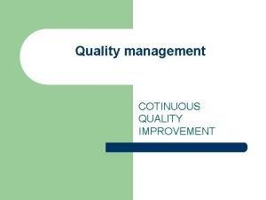 Quality management COTINUOUS QUALITY IMPROVEMENT Quality and Patient