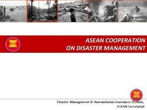 ASEAN COOPERATION ON DISASTER MANAGEMENT Disaster Management Humanitarian