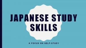 JAPANESE STUDY SKILLS A FOCUS ON SELFSTUDY MY