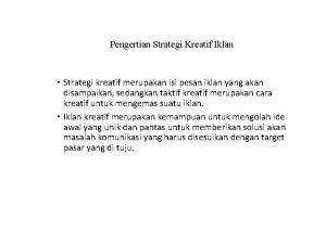 Pengertian Strategi Kreatif Iklan Strategi kreatif merupakan isi