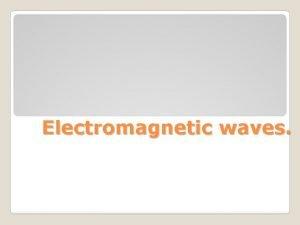 Electromagnetic waves Electromagnetic waves are transverse waves that