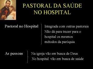 PASTORAL DA SADE NO HOSPITAL Pastoral no Hospital