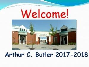 Welcome Arthur C Butler 2017 2018 Arthur C