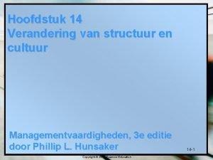 Hoofdstuk 14 Verandering van structuur en cultuur Managementvaardigheden