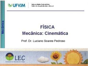Mecnica FSICA Mecnica Cinemtica Prof Dr Luciano Soares