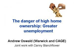 The danger of high home ownership Greater unemployment