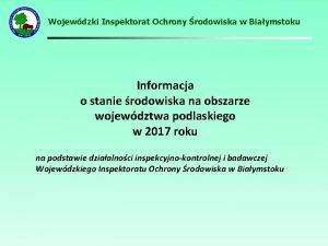 Wojewdzki Inspektorat Ochrony rodowiska w Biaymstoku Informacja o