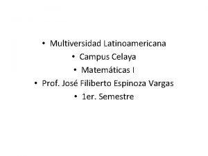 Multiversidad Latinoamericana Campus Celaya Matemticas I Prof Jos