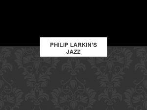 PHILIP LARKINS JAZZ CRITIC Philip Larkin was not