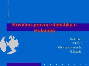 Krivinopravna statistika u Holandiji Paul Smit WODC Ministarstvo