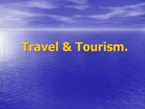 Travel Tourism Tourism Tourism is travel for recreational