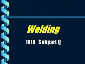 Welding 1910 Subpart Q Subpart Q b 1910