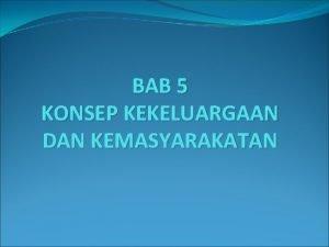 BAB 5 KONSEP KEKELUARGAAN DAN KEMASYARAKATAN Konsep Kekeluargaan