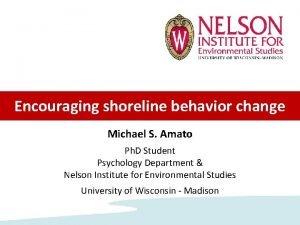 Encouraging shoreline behavior change Michael S Amato Ph