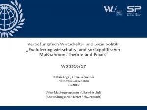 Vertiefungsfach Wirtschafts und Sozialpolitik Evaluierung wirtschafts und sozialpolitischer