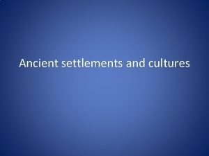 Ancient settlements and cultures Cheat sheet for prehistory