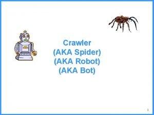 Crawler AKA Spider AKA Robot AKA Bot 1