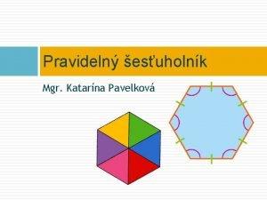 Pravideln esuholnk Mgr Katarna Pavelkov Pravideln esuholnk Pozrite