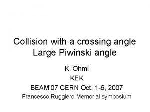 Collision with a crossing angle Large Piwinski angle