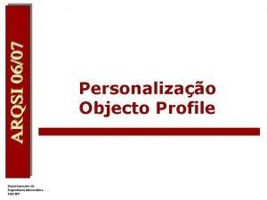 Personalizao Objecto Profile O objecto Profile l O