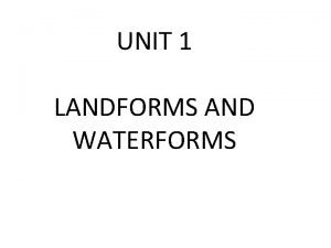 UNIT 1 LANDFORMS AND WATERFORMS Plate Tectonics Plate